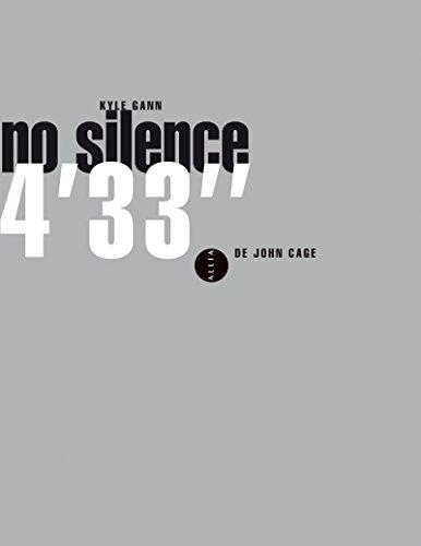 No silence : 4'33'' de John Cage por Kyle Gann