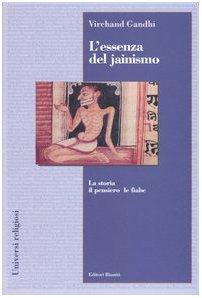 L'essenza del jainismo. La storia, il pensiero, le fiabe (Universi religiosi) por Virchand R. Gandhi
