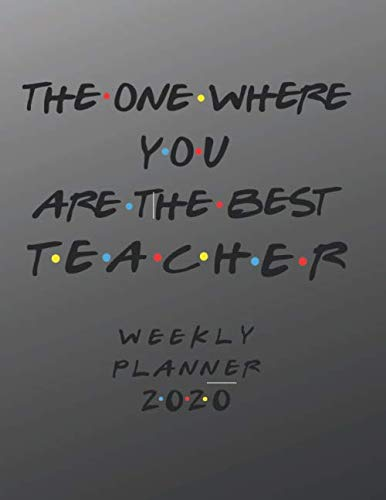 Teacher Weekly Planner 2020 - The One Where You Are The Best: Teacher Friends Gift Idea For Men & Women   Weekly Planner Schedule Book Lesson ... To Do List & Notes Sections   Calendar Views