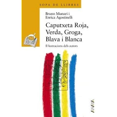 Caputxeta Roja, Verda, Groga, Blava i Blanca (Cuentos, Mitos Y Libros-Regalo - Sopa De Llibres (Edición En Valenciano))