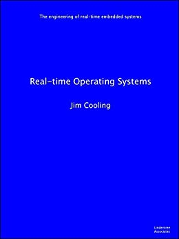 Real-time Operating Systems (The engineering of real-time embedded systems Book 1) by [Cooling, Jim]