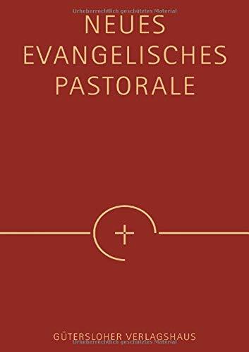 Neues Evangelisches Pastorale: Texte, Gebete und kleine liturgische Formen für die Seelsorge
