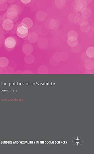 The Politics of In/Visibility: Being There (Genders and Sexualities in the Social Sciences)