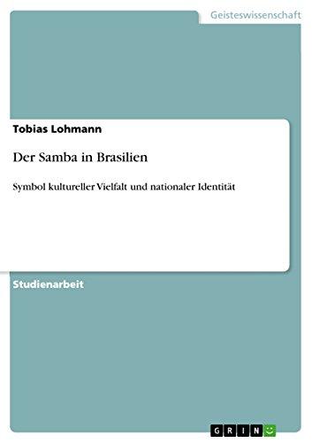 Der Samba in Brasilien: Symbol kultureller Vielfalt und nationaler Identität