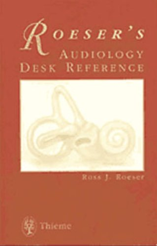 Audiology Desk Reference Reference: A Guide to the Practice of Audiology