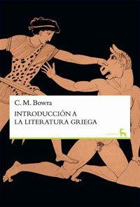 Introduccion a la literatura griega (VARIOS GREDOS) por C. M. Bowra