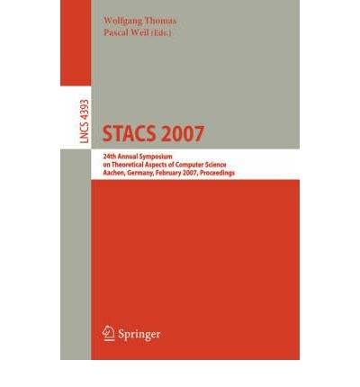 [(STACS 2007: 24th Annual Symposium on Theoretical Aspects of Computer Science Aachen, Germany, February 22-24, 2007 Proceedings)] [by: Wolfgang Thomas]