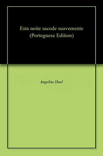 Esta noite sacode suavemente (Portuguese Edition) por Angelita Huel