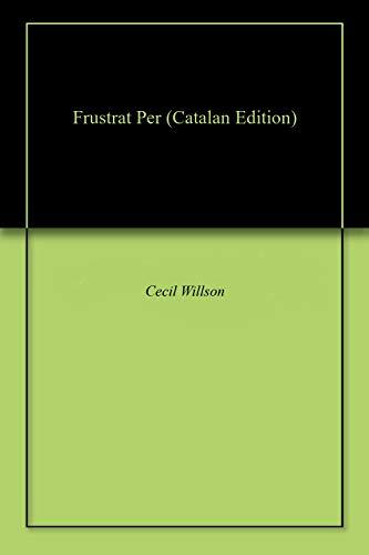 Frustrat Per (Catalan Edition) por Cecil Willson