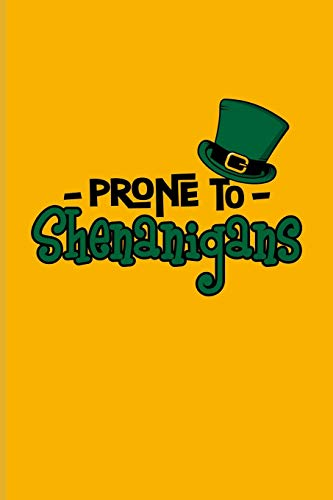 Prone To Shenanigans: Funny Irish Saying Journal For St Patrick'S Day Flag, Strong Beer, Coffee, Whiskey, Dublin, Saint Patrick & Shamrock Fans - 6x9 - 100 Blank Lined Pages -