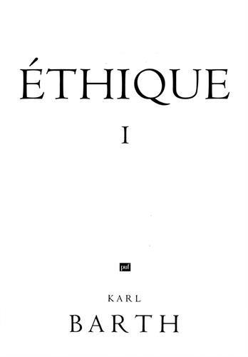 ETHIQUE. Tome 1, Cours donnés à Münster au semestre d'été en 1928 répétés à Bonn durant le semestre d'été 1930 par Karl Barth