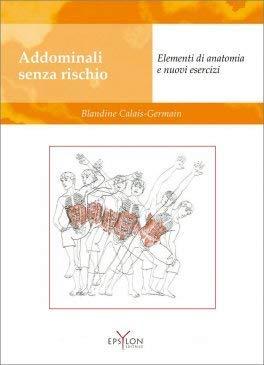 Addominali senza rischio. Elementi di anatomia e nuovi esercizi por Blandine Calais-Germain