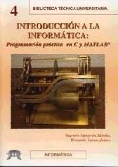 Introduccion a la informatica - programacion practica en c y matlab (Tecnica Universitaria) por Sagrario Lantaron Sanchez