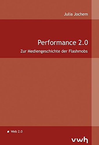 Performance 2.0: Zur Mediengeschichte der Flashmobs