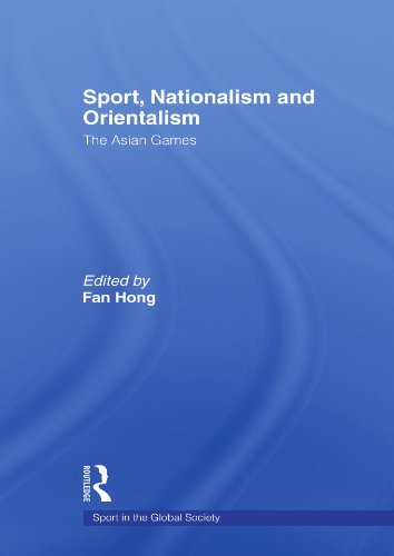Sport, Nationalism and Orientalism: The Asian Games (Sport in the Global Society)