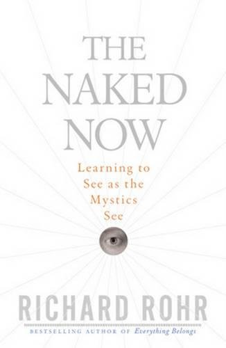 The Naked Now: Learning to See as the Mystics See thumbnail