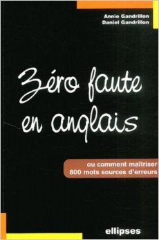 Zro faute en anglais : Comment matriser 800 mots sources d'erreurs de Annie Gandrillon ,Daniel Gandrillon ( 22 avril 2003 )