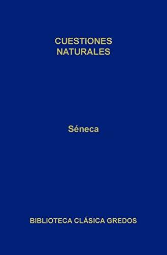 Cuestiones naturales (Biblioteca Clásica Gredos nº 410) por Séneca
