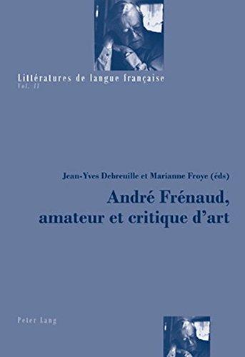 Andre Frenaud, Amateur Et Critique D'art / Andre Frenaud, Amateur and Art Critic