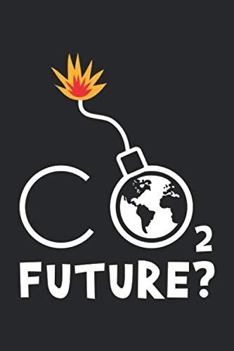 Future?: Globale Erwärmung Kohlendioxid CO2  Notizbuch liniert 120 Seiten für Notizen Zeichnungen Formeln Organizer Tagebuch