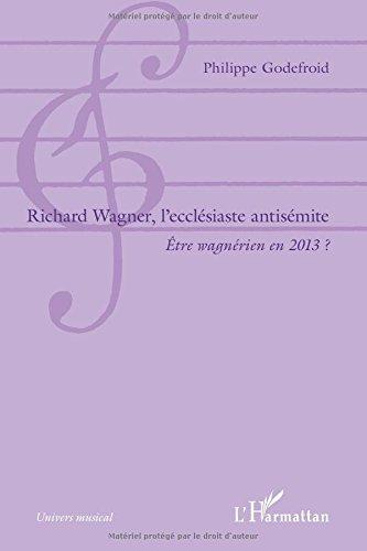 Richard Wagner (Ecclesiaste) l'Ecclesiaste Antisemite Etre Wagnerien en 2013