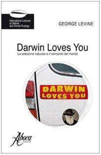 Darwin loves you. La selezione naturale e il reincanto del mondo (International Lectures on Nature and Human Ecology)