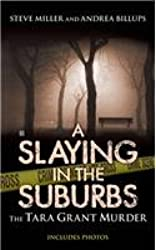 [(A Slaying in the Suburbs: The Tara Grant Murder)] [by: Steve Miller]
