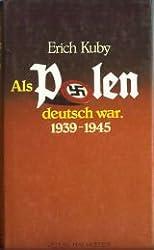 Als Polen Deutsch war. 1939 - 1945