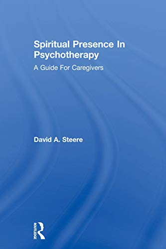 Spiritual Presence In Psychotherapy: A Guide For Caregivers (English Edition)