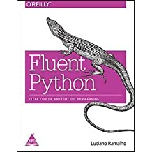 FLUENT PYTHON: CLEAR, CONCISE, AND EFFECTIVE PROGRAMMING [Paperback] RAMALHO