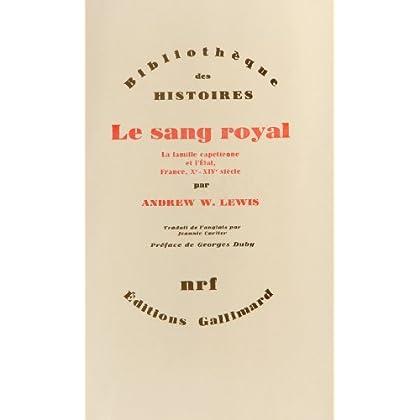 Le Sang royal: La famille capétienne et l'État, France, Xe-XIVe siècle