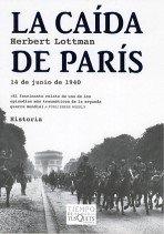 La caída de París: 14 de junio de 1940 (Volumen Independiente) por Herbert Lottman