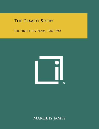 the-texaco-story-the-first-fifty-years-1902-1952