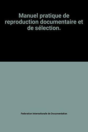Manuel pratique de reproduction documentaire et de sélection. par Federation Internationale de Documentation