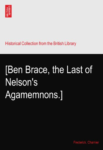 [Ben Brace, the Last of Nelson's Agamemnons.] (Ben Nelson)