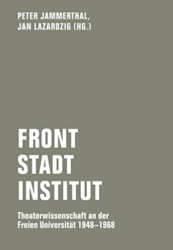 Front - Stadt - Institut: Theaterwissenschaft an der Freien Universität 1948 - 1968