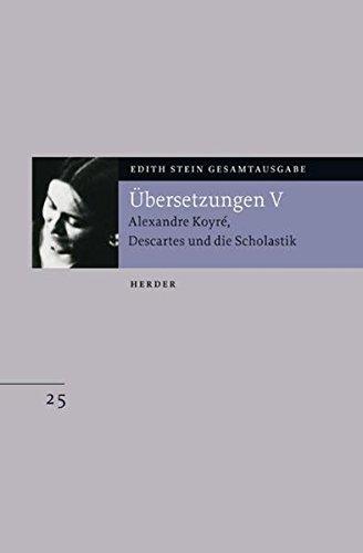 Gesamtausgabe.: Übersetzung von Alexandre Koyré, Descartes und die Scholastik