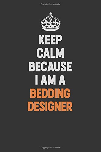 Keep Calm Because I Am A Bedding Designer: Inspirational life quote blank lined Notebook 6x9 matte finish