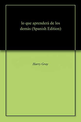 lo que aprenderá de los demás por Harry  Gray