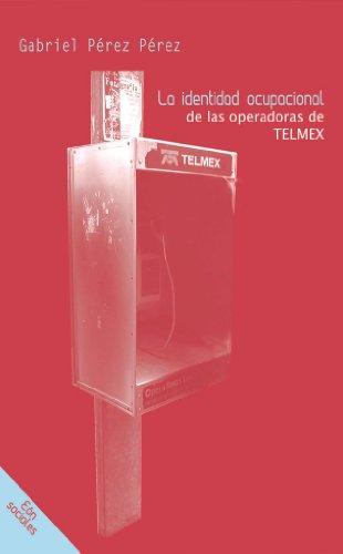 Género y trabajo: La identidad ocupacional de las operadoras de Telmex por Gabriel Pérez Pérez