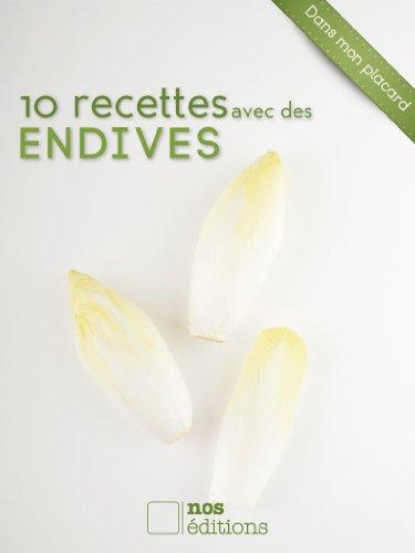 10 recettes avec des endives (Dans mon placard t. 12)