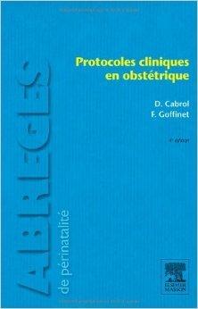 Protocoles cliniques en obstétrique de Dominique Cabrol,François Goffinet ( 21 août 2013 )