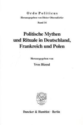 Preisvergleich Produktbild Politische Mythen und Rituale in Deutschland, Frankreich und Polen. Mit Abb. (Ordo Politicus; OPO 34)