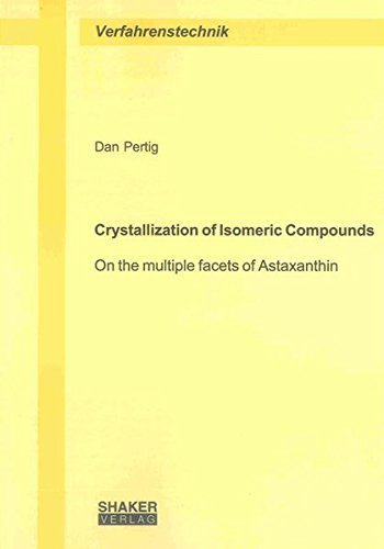 Crystallization of Isomeric Compounds: On the multiple facets of Astaxanthin (Berichte aus der Verfahrenstechnik)