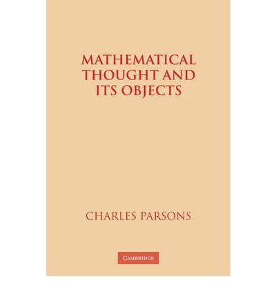 [ MATHEMATICAL THOUGHT AND ITS OBJECTS[ MATHEMATICAL THOUGHT AND ITS OBJECTS ] BY PARSONS, CHARLES ( AUTHOR )NOV-01-2010 PAPERBACK ] By Parsons, Charles ( Author ) Nov- 2010 [ Paperback ]