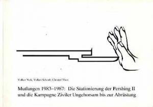 Mutlangen 1983 - 1987. Die Stationierung der Pershing II und die Kampagne Ziviler Ungehorsam bis zur Abrüstung.