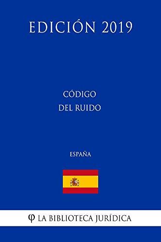 Código del Ruido (España) (Edición 2019) por La Biblioteca Jurídica