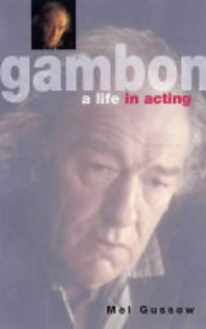 GAMBON: A LIFE IN ACTING by MEL GUSSOW (2004-01-01)
