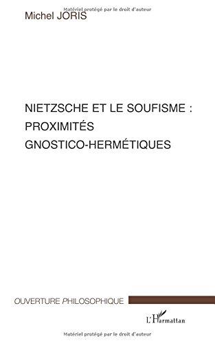 Nietzsche et le Soufisme : Proximites Gnostico-Hermetiques