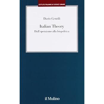 Italian Theory. Dall'operaismo Alla Biopolitica